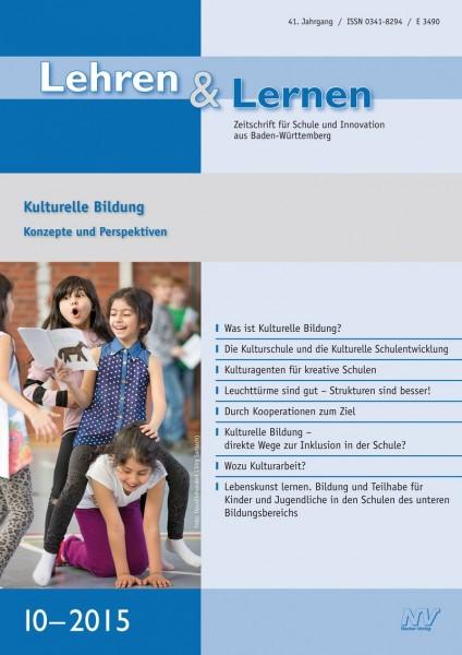 Lehren & Lernen 10/2015 Kulturelle Bildung – Konzepte und Perspektiven